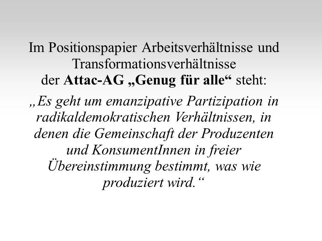 Im Positionspapier Arbeitsverhältnisse und Transformationsverhältnisse der Attac-AG Genug für alle steht: Es geht um emanzipative Partizipation in rad