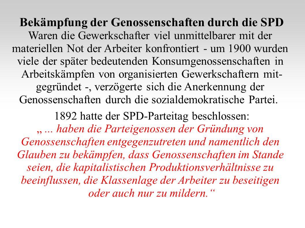 Bekämpfung der Genossenschaften durch die SPD Waren die Gewerkschafter viel unmittelbarer mit der materiellen Not der Arbeiter konfrontiert - um 1900