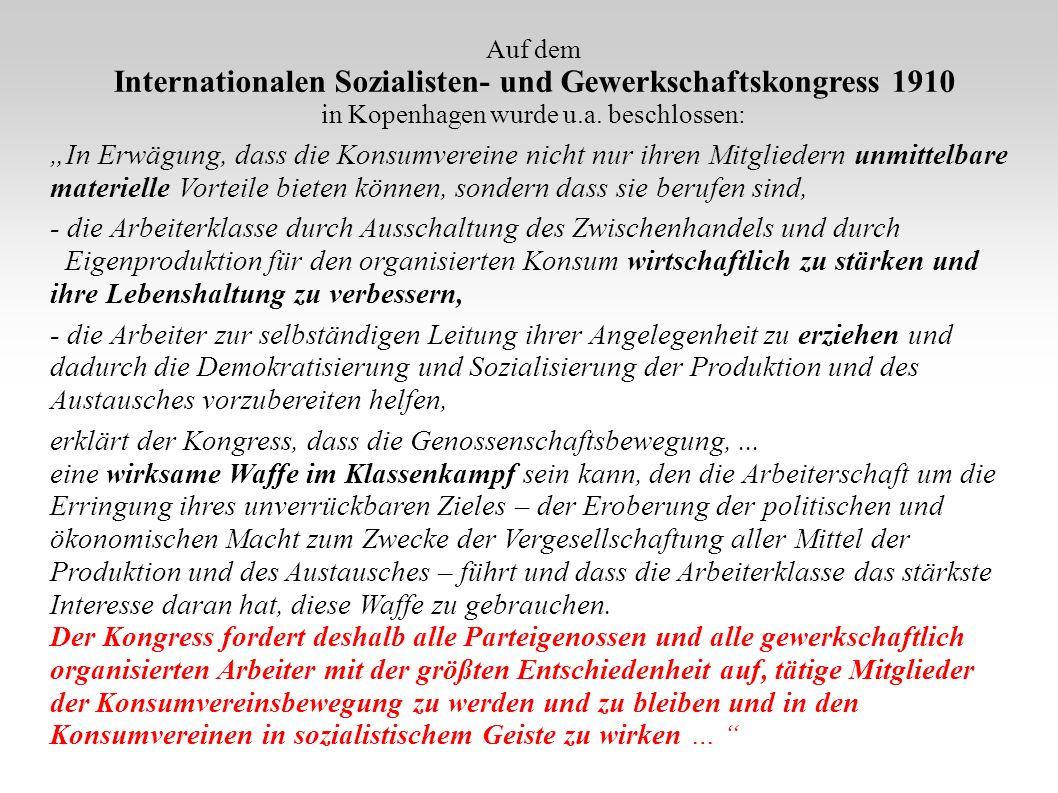 Auf dem Internationalen Sozialisten- und Gewerkschaftskongress 1910 in Kopenhagen wurde u.a. beschlossen: In Erwägung, dass die Konsumvereine nicht nu