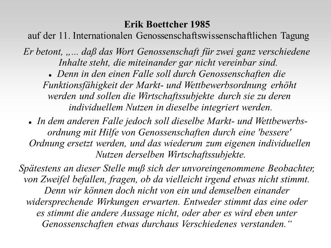Erik Boettcher 1985 auf der 11. Internationalen Genossenschaftswissenschaftlichen Tagung Er betont,... daß das Wort Genossenschaft für zwei ganz versc