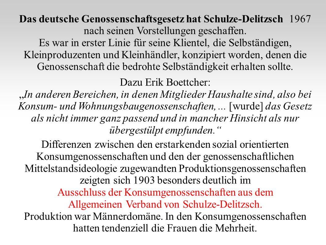 Das deutsche Genossenschaftsgesetz hat Schulze-Delitzsch 1967 nach seinen Vorstellungen geschaffen. Es war in erster Linie für seine Klientel, die Sel