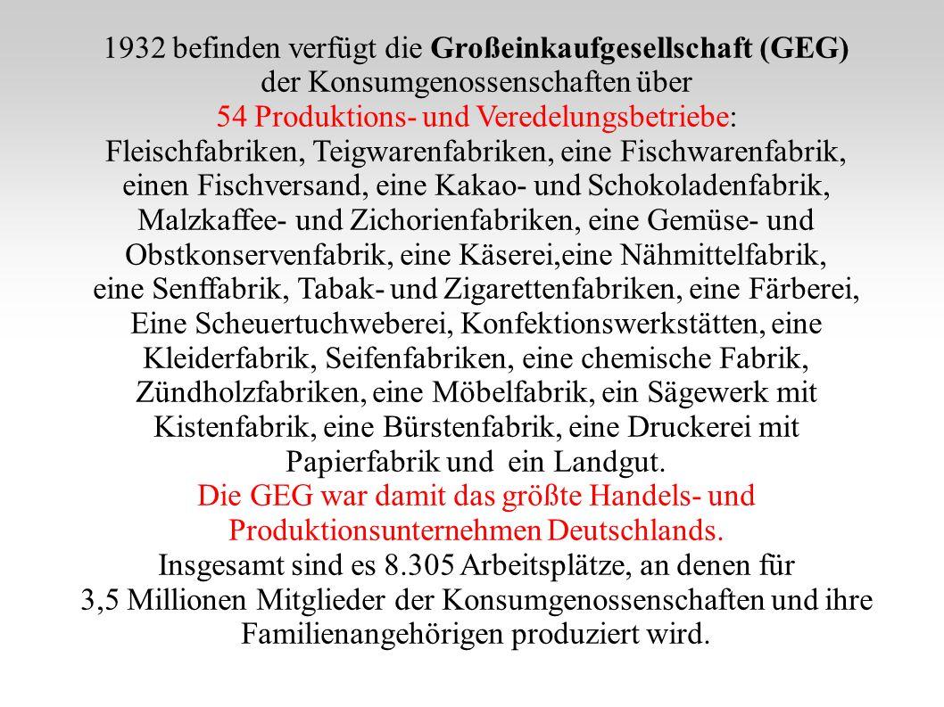 1932 befinden verfügt die Großeinkaufgesellschaft (GEG) der Konsumgenossenschaften über 54 Produktions- und Veredelungsbetriebe: Fleischfabriken, Teig