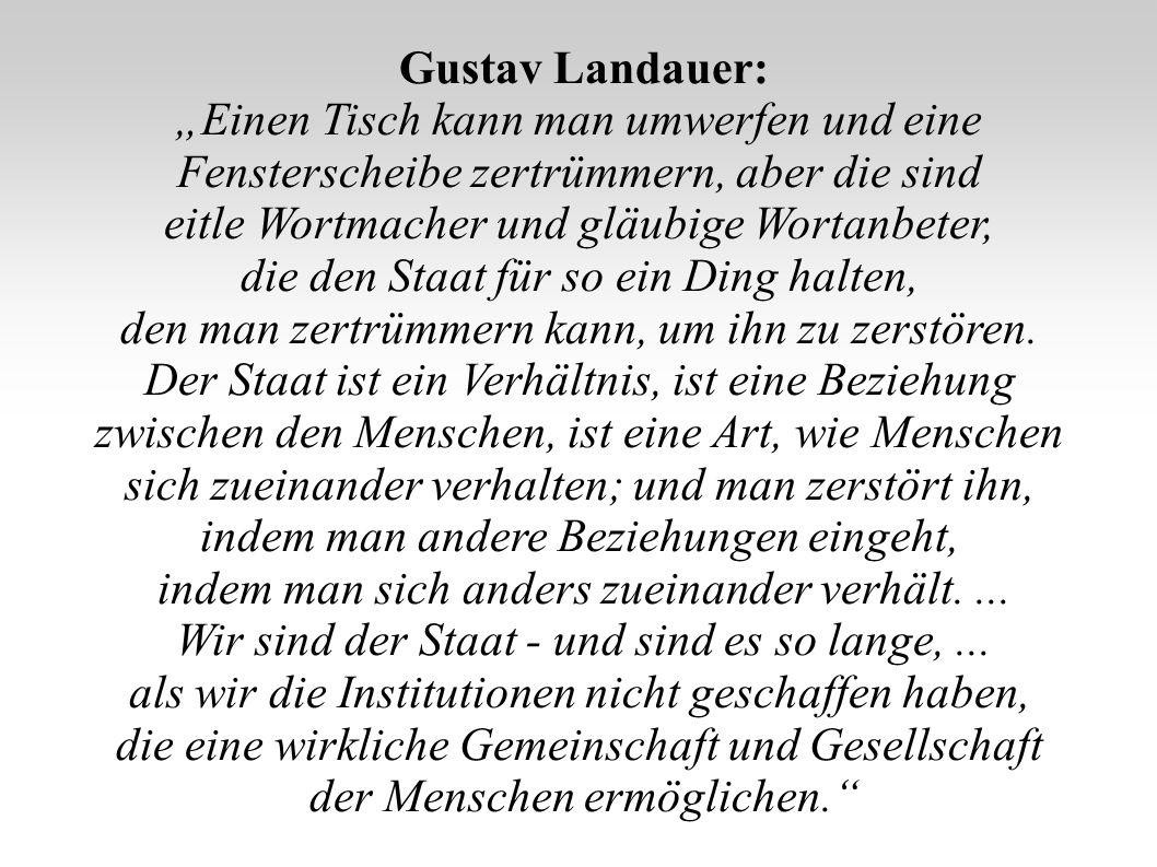 Gustav Landauer: Einen Tisch kann man umwerfen und eine Fensterscheibe zertrümmern, aber die sind eitle Wortmacher und gläubige Wortanbeter, die den S
