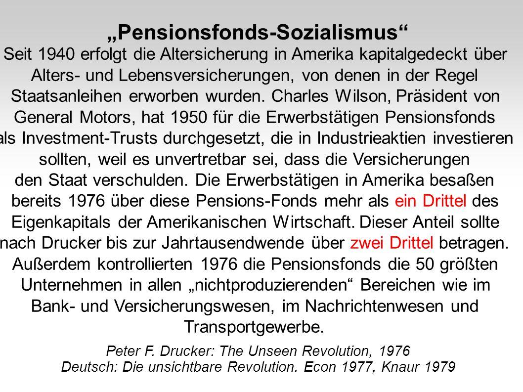 Pensionsfonds-Sozialismus Seit 1940 erfolgt die Altersicherung in Amerika kapitalgedeckt über Alters- und Lebensversicherungen, von denen in der Regel