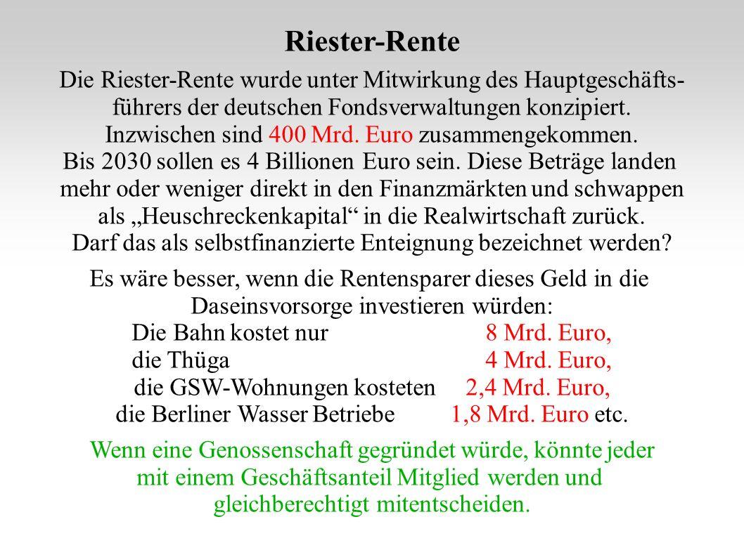 Riester-Rente Die Riester-Rente wurde unter Mitwirkung des Hauptgeschäfts- führers der deutschen Fondsverwaltungen konzipiert. Inzwischen sind 400 Mrd