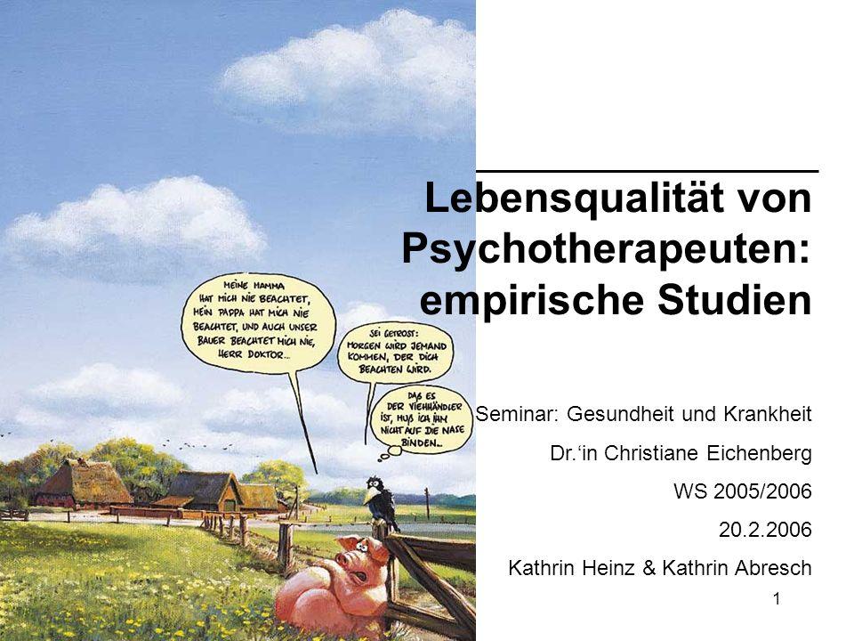 1 Lebensqualität von Psychotherapeuten: empirische Studien Seminar: Gesundheit und Krankheit Dr.in Christiane Eichenberg WS 2005/2006 20.2.2006 Kathri