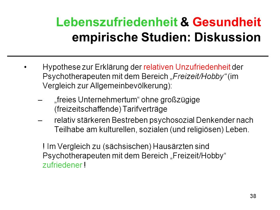 38 Lebenszufriedenheit & Gesundheit empirische Studien: Diskussion Hypothese zur Erklärung der relativen Unzufriedenheit der Psychotherapeuten mit dem