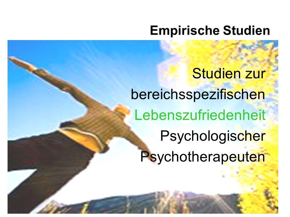 4 Empirische Studien Studien zur bereichsspezifischen Lebenszufriedenheit Psychologischer Psychotherapeuten