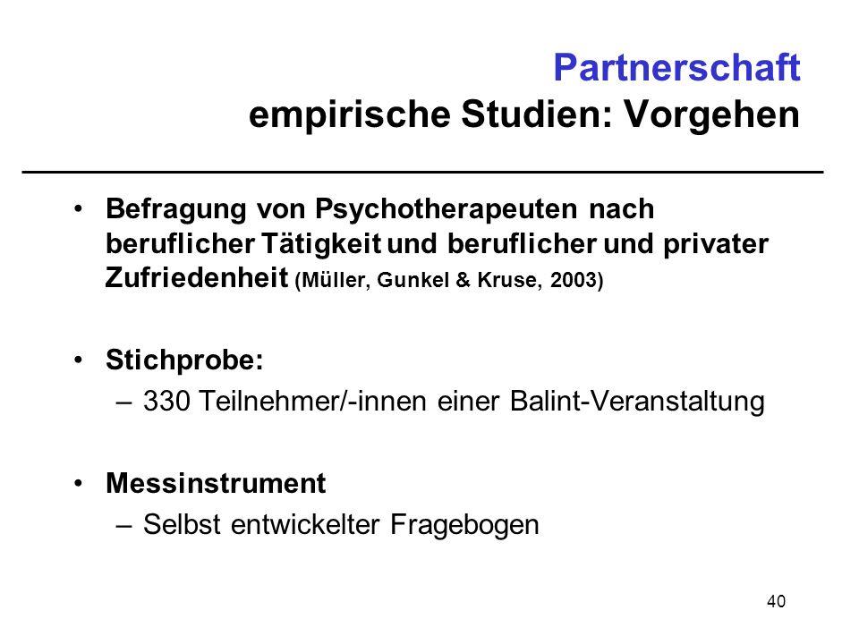 40 Partnerschaft empirische Studien: Vorgehen Befragung von Psychotherapeuten nach beruflicher Tätigkeit und beruflicher und privater Zufriedenheit (M