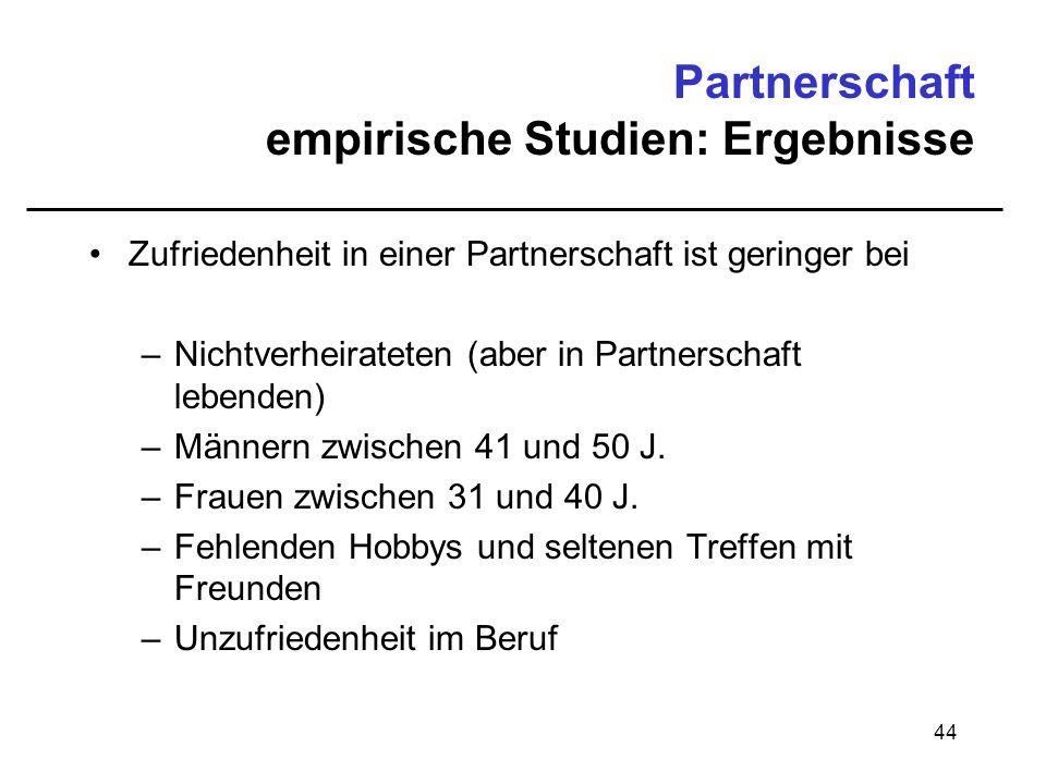 44 Partnerschaft empirische Studien: Ergebnisse Zufriedenheit in einer Partnerschaft ist geringer bei –Nichtverheirateten (aber in Partnerschaft leben