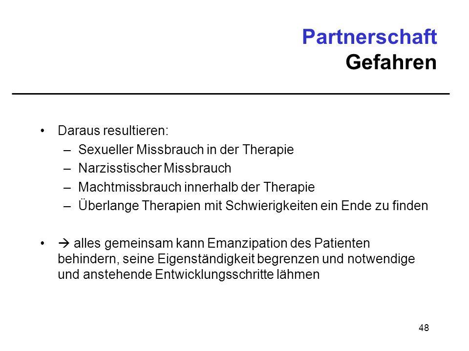 48 Partnerschaft Gefahren Daraus resultieren: –Sexueller Missbrauch in der Therapie –Narzisstischer Missbrauch –Machtmissbrauch innerhalb der Therapie
