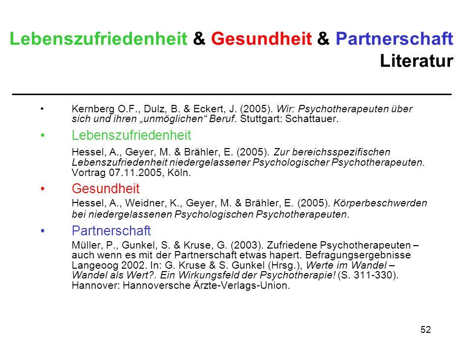 52 Lebenszufriedenheit & Gesundheit & Partnerschaft Literatur Kernberg O.F., Dulz, B. & Eckert, J. (2005). Wir: Psychotherapeuten über sich und ihren