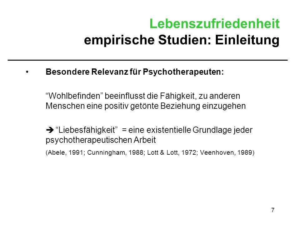 7 Lebenszufriedenheit empirische Studien: Einleitung Besondere Relevanz für Psychotherapeuten: Wohlbefinden beeinflusst die Fähigkeit, zu anderen Mens
