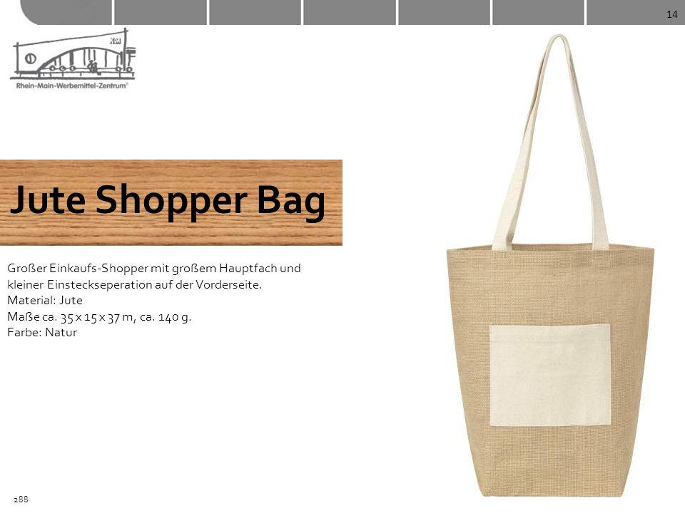 14 Jute Shopper Bag Großer Einkaufs-Shopper mit großem Hauptfach und kleiner Einsteckseperation auf der Vorderseite. Material: Jute Maße ca. 35 x 15 x