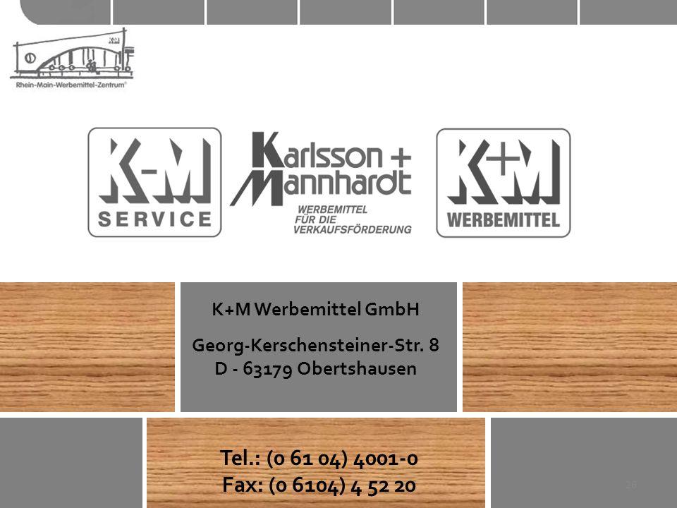 K+M Werbemittel GmbH Georg-Kerschensteiner-Str. 8 D - 63179 Obertshausen Tel.: (0 61 04) 4001-0 Fax: (0 6104) 4 52 20 26