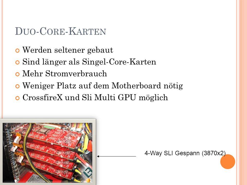 D UO -C ORE -K ARTEN Werden seltener gebaut Sind länger als Singel-Core-Karten Mehr Stromverbrauch Weniger Platz auf dem Motherboard nötig CrossfireX