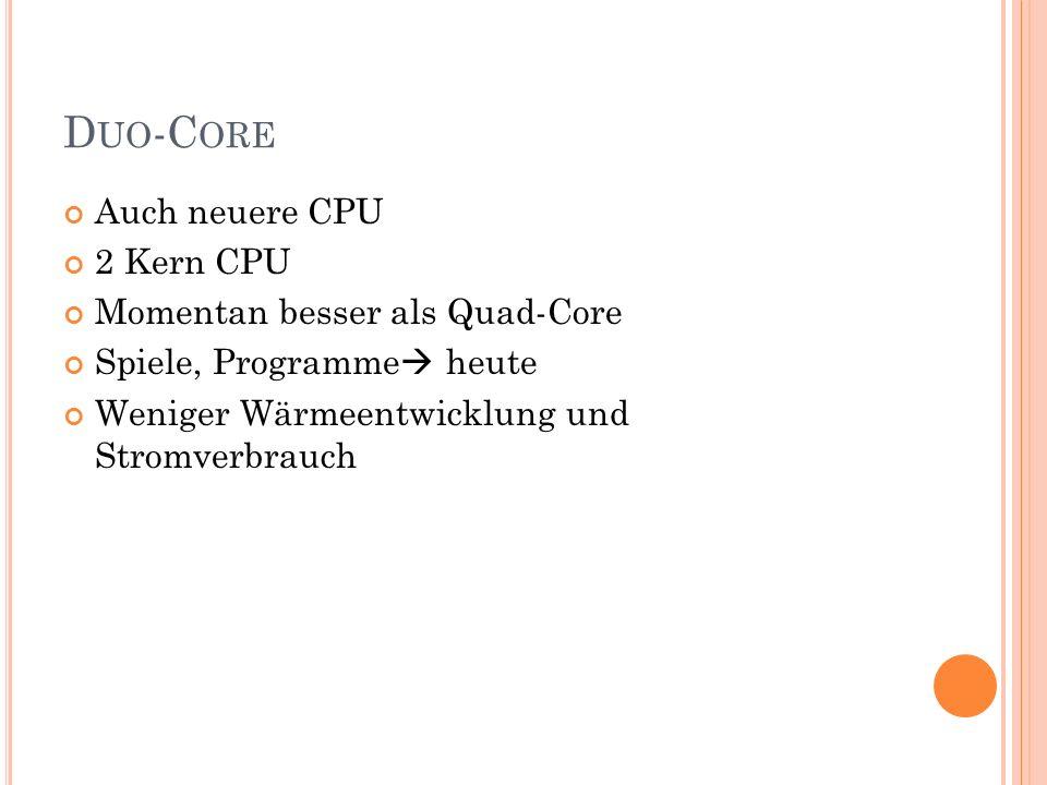 D UO -C ORE Auch neuere CPU 2 Kern CPU Momentan besser als Quad-Core Spiele, Programme heute Weniger Wärmeentwicklung und Stromverbrauch