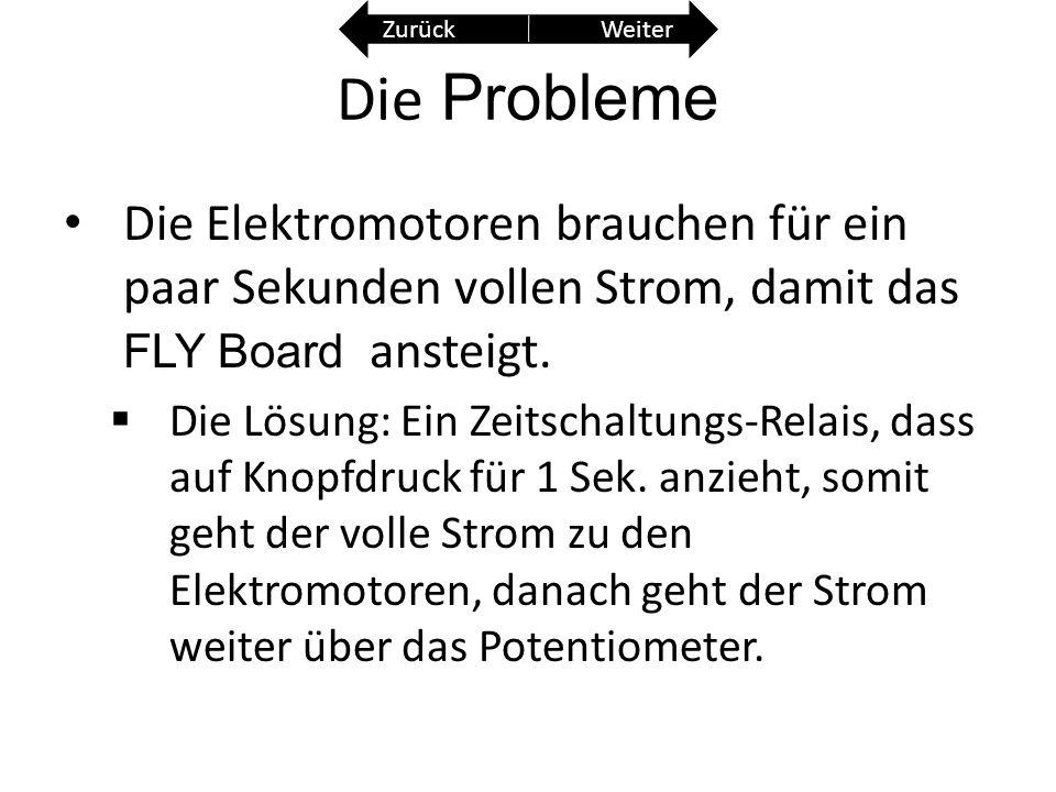 Die Probleme Die Elektromotoren brauchen für ein paar Sekunden vollen Strom, damit das FLY Board ansteigt. Die Lösung: Ein Zeitschaltungs-Relais, dass