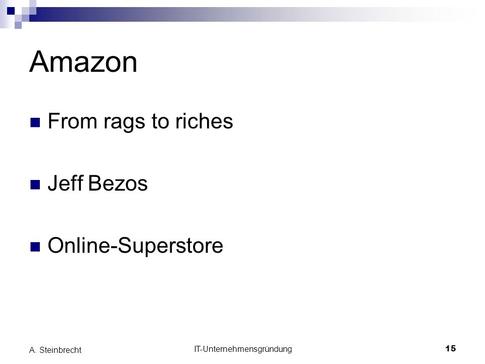 IT-Unternehmensgründung15 A. Steinbrecht Amazon From rags to riches Jeff Bezos Online-Superstore