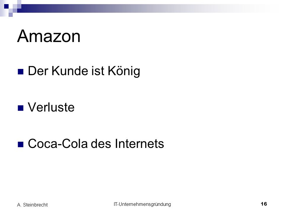 IT-Unternehmensgründung16 A. Steinbrecht Amazon Der Kunde ist König Verluste Coca-Cola des Internets