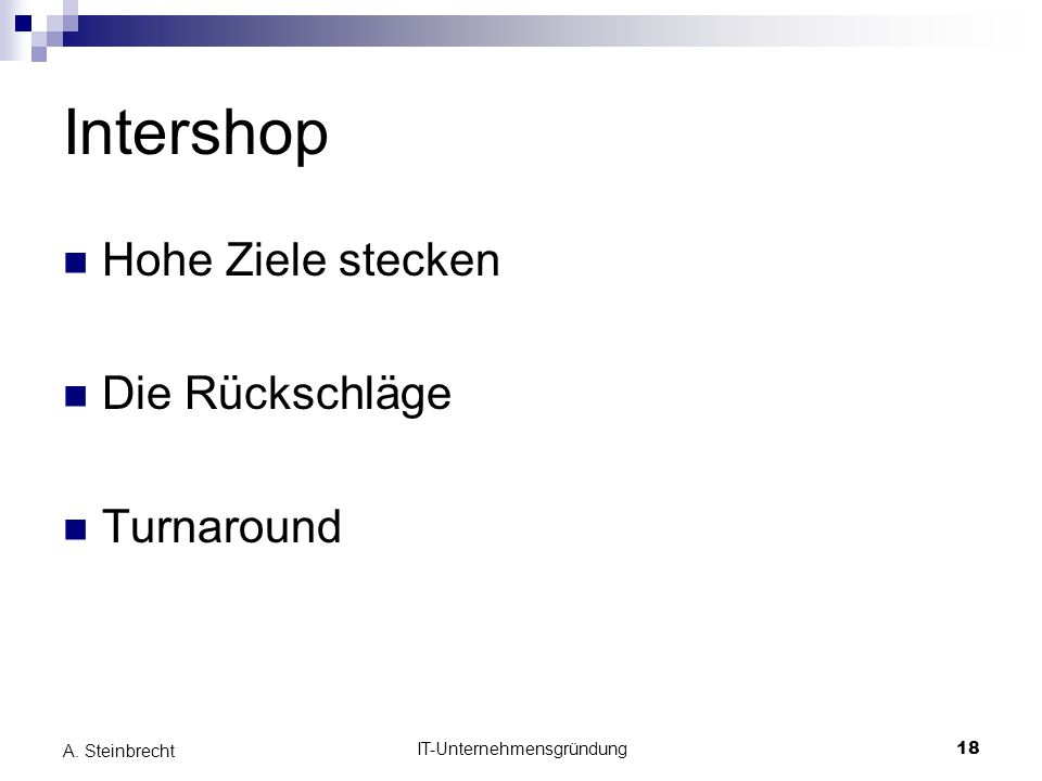 IT-Unternehmensgründung18 A. Steinbrecht Intershop Hohe Ziele stecken Die Rückschläge Turnaround
