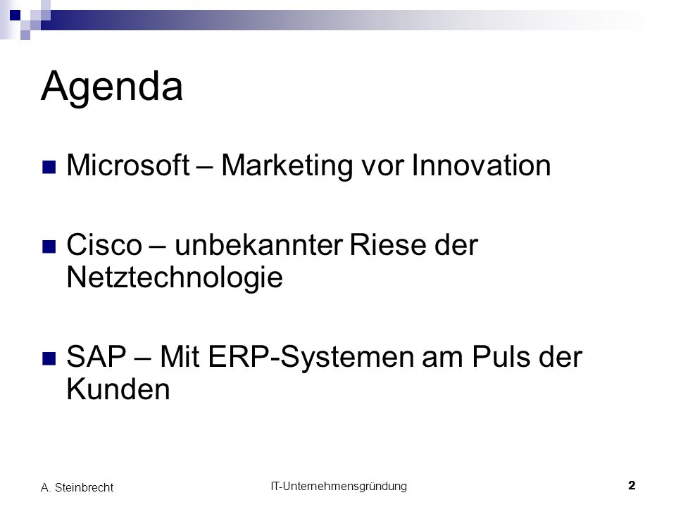 IT-Unternehmensgründung2 A. Steinbrecht Agenda Microsoft – Marketing vor Innovation Cisco – unbekannter Riese der Netztechnologie SAP – Mit ERP-System