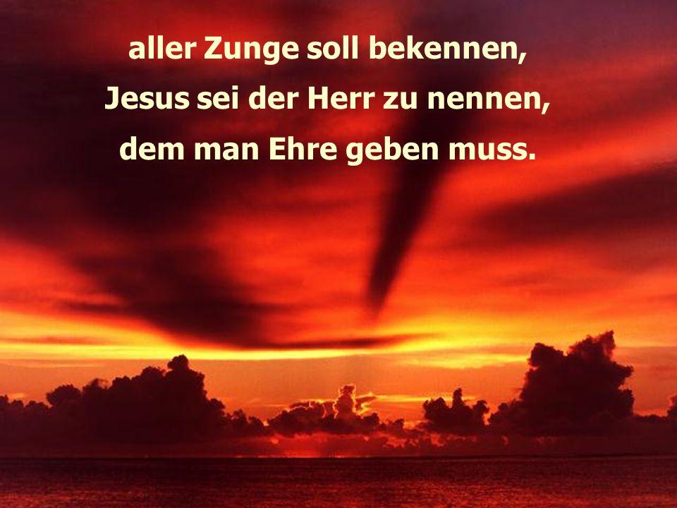 aller Zunge soll bekennen, Jesus sei der Herr zu nennen, dem man Ehre geben muss.