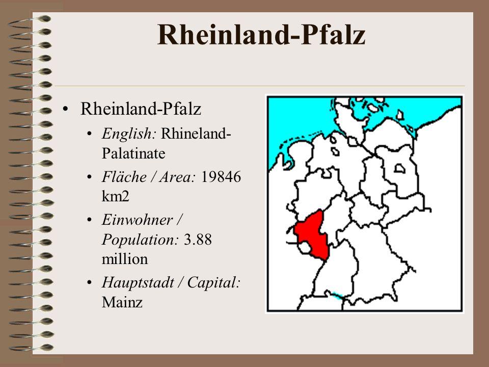 Rheinland-Pfalz English: Rhineland- Palatinate Fläche / Area: 19846 km2 Einwohner / Population: 3.88 million Hauptstadt / Capital: Mainz