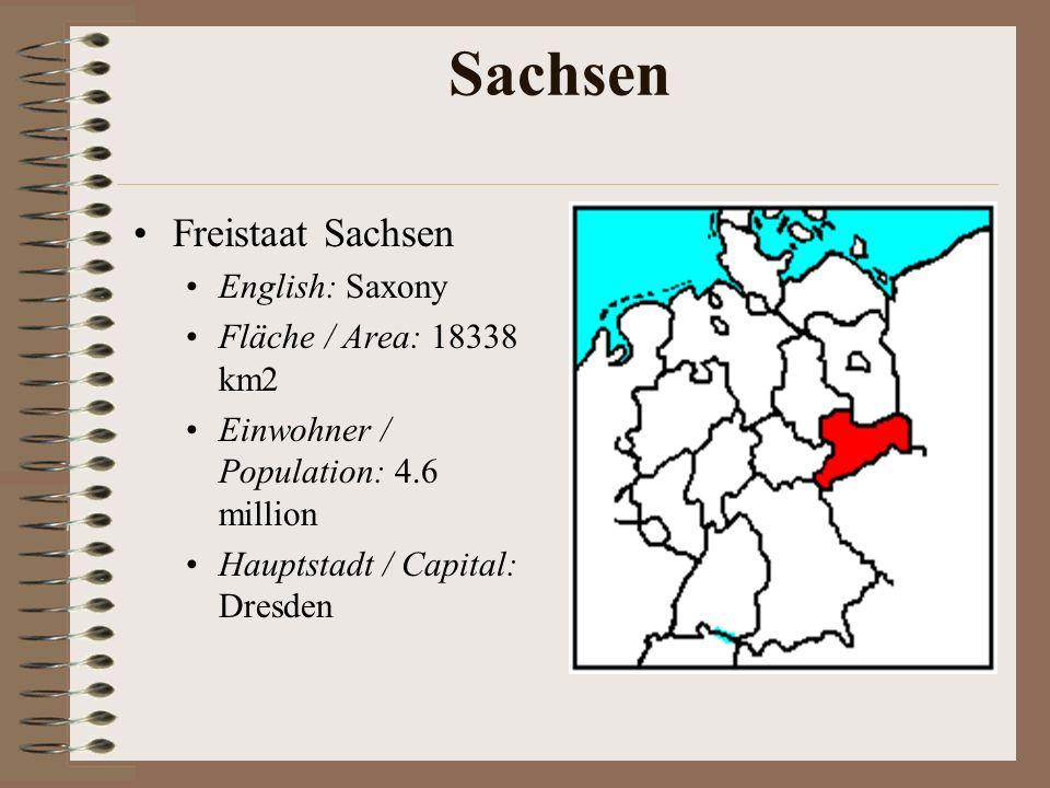 Sachsen Freistaat Sachsen English: Saxony Fläche / Area: 18338 km2 Einwohner / Population: 4.6 million Hauptstadt / Capital: Dresden