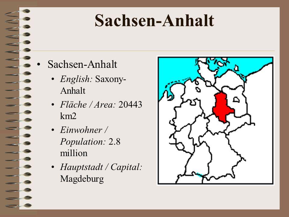 Sachsen-Anhalt English: Saxony- Anhalt Fläche / Area: 20443 km2 Einwohner / Population: 2.8 million Hauptstadt / Capital: Magdeburg