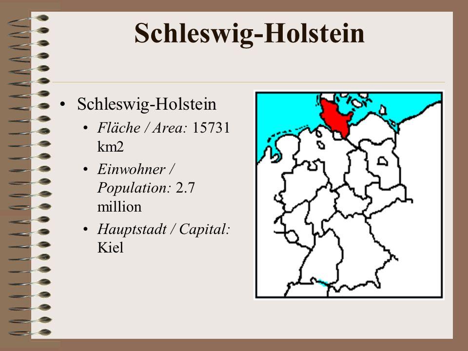 Schleswig-Holstein Fläche / Area: 15731 km2 Einwohner / Population: 2.7 million Hauptstadt / Capital: Kiel