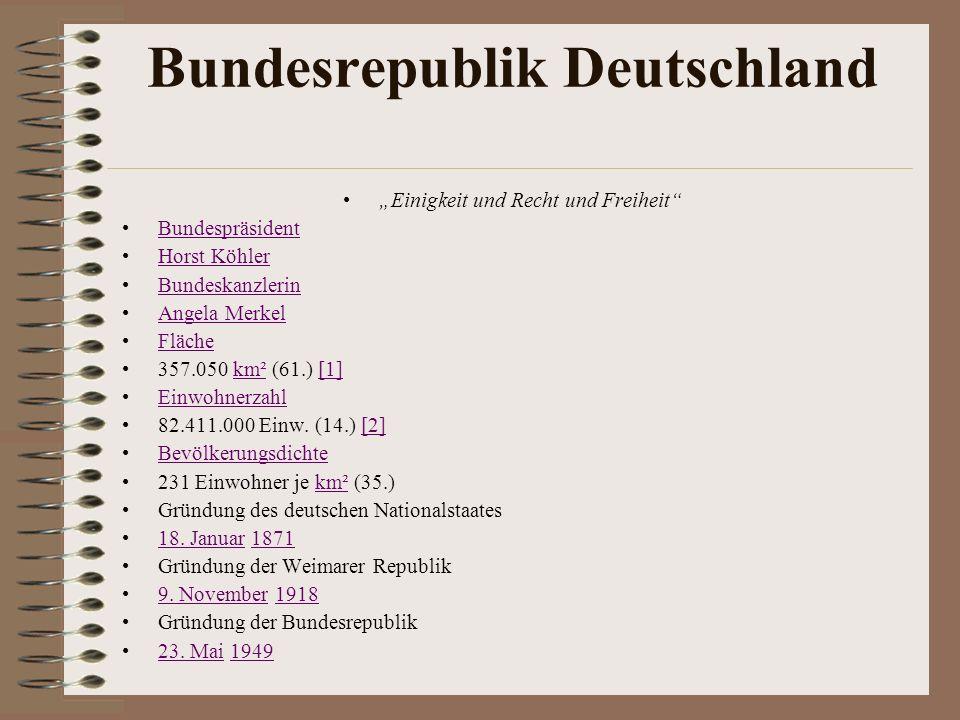 Bundesrepublik Deutschland Einigkeit und Recht und Freiheit Bundespräsident Horst Köhler Bundeskanzlerin Angela Merkel Fläche 357.050 km² (61.) [1]km²