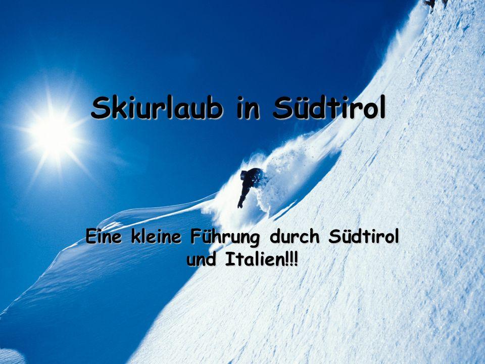Skiurlaub in Südtirol Eine kleine Führung durch Südtirol und Italien!!!
