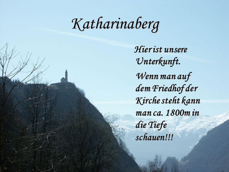 Katharinaberg Hier ist unsere Unterkunft. Wenn man auf dem Friedhof der Kirche steht kann man ca.