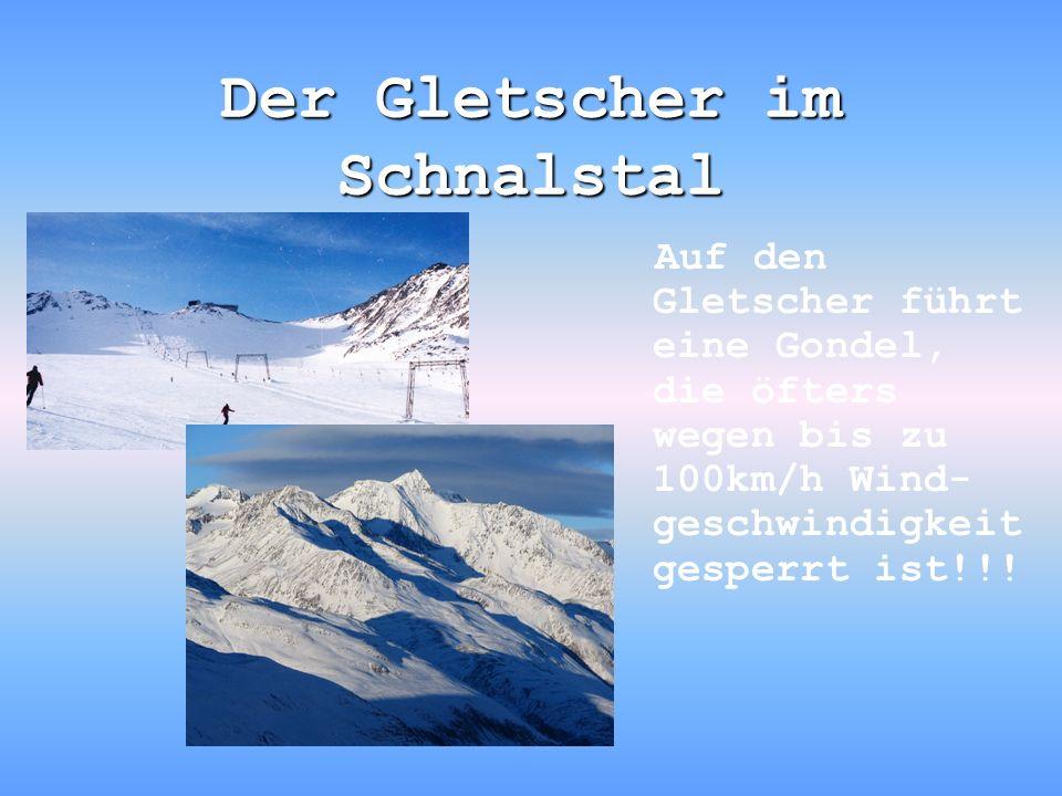 Der Gletscher im Schnalstal Auf den Gletscher führt eine Gondel, die öfters wegen bis zu 100km/h Wind- geschwindigkeit gesperrt ist!!!