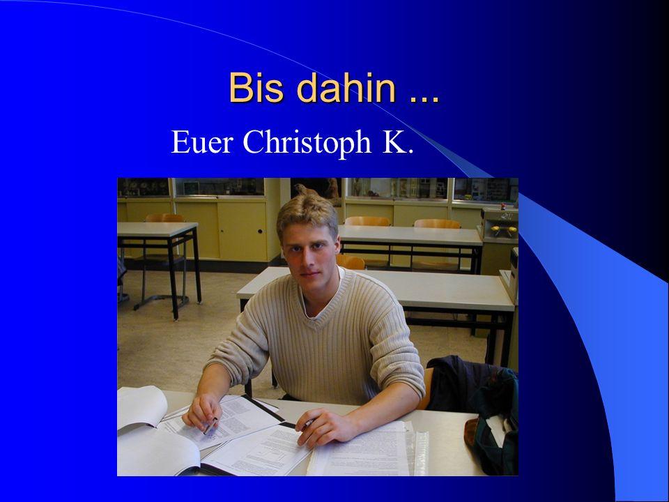 Bis dahin... Euer Christoph K.