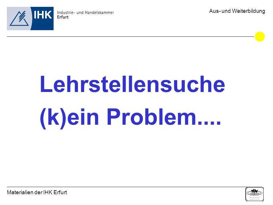 Materialien der IHK Erfurt Aus- und Weiterbildung Lehrstellensuche (k)ein Problem....
