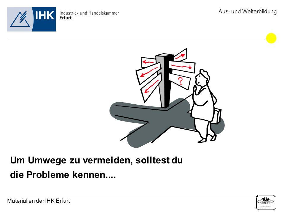 Materialien der IHK Erfurt Aus- und Weiterbildung Um Umwege zu vermeiden, solltest du die Probleme kennen....