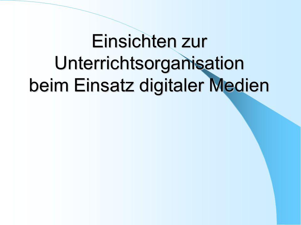 Einsichten zur Unterrichtsorganisation beim Einsatz digitaler Medien