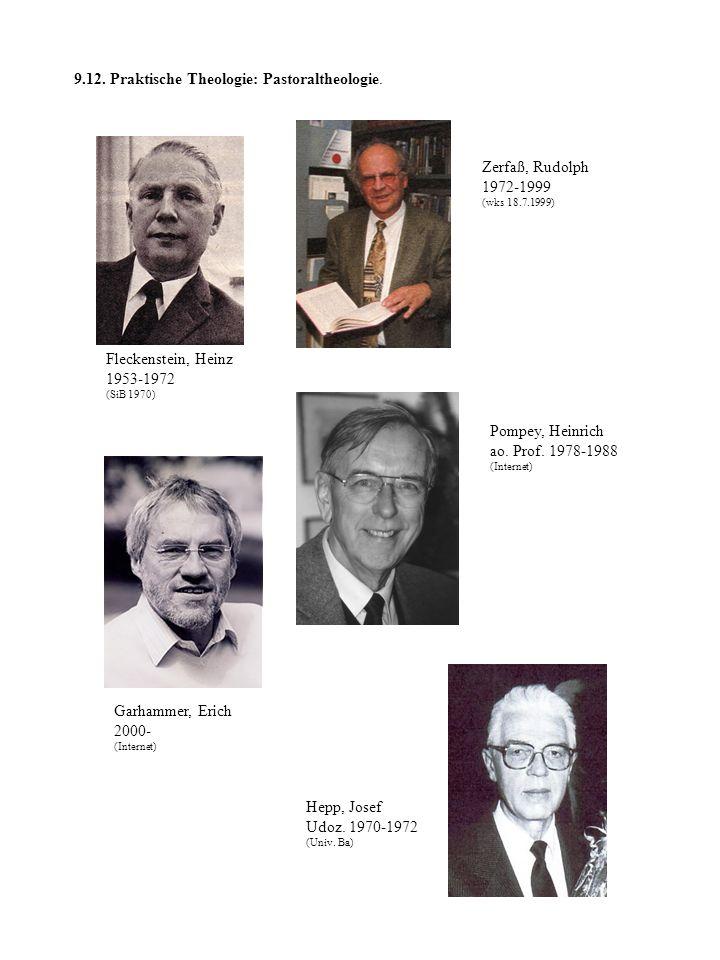 9.12. Praktische Theologie: Pastoraltheologie. Fleckenstein, Heinz 1953-1972 (SiB 1970) Zerfaß, Rudolph 1972-1999 (wks 18.7.1999) Garhammer, Erich 200