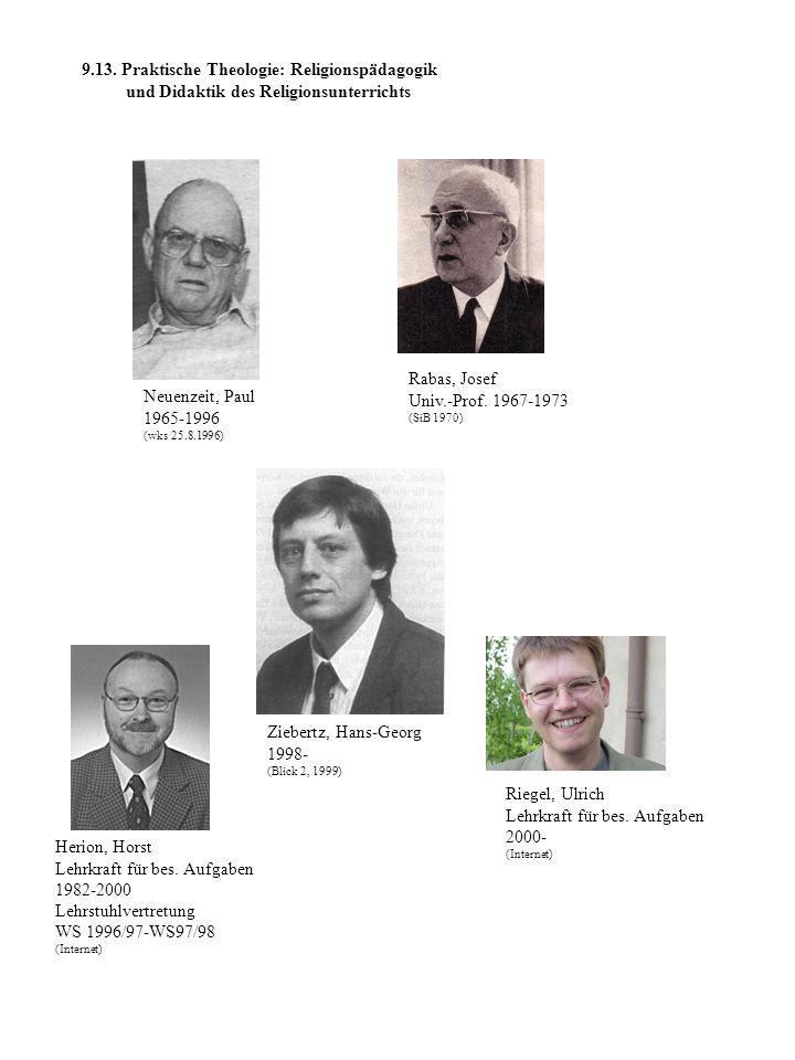 9.13. Praktische Theologie: Religionspädagogik und Didaktik des Religionsunterrichts Rabas, Josef Univ.-Prof. 1967-1973 (SiB 1970) Neuenzeit, Paul 196