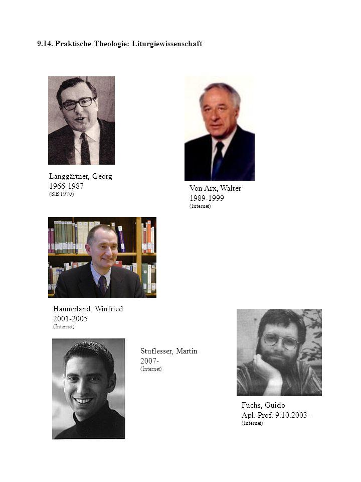 9.14. Praktische Theologie: Liturgiewissenschaft Langgärtner, Georg 1966-1987 (SiB 1970) Von Arx, Walter 1989-1999 (Internet) Haunerland, Winfried 200