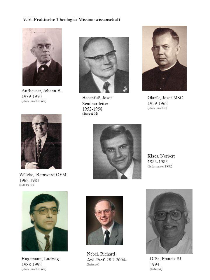 9.16. Praktische Theologie: Missionswissenschaft Aufhauser, Johann B. 1939-1950 (Univ. Archiv Wü) Hasenfuß, Josef Seminarrleiter 1952-1958 (Sterbebild