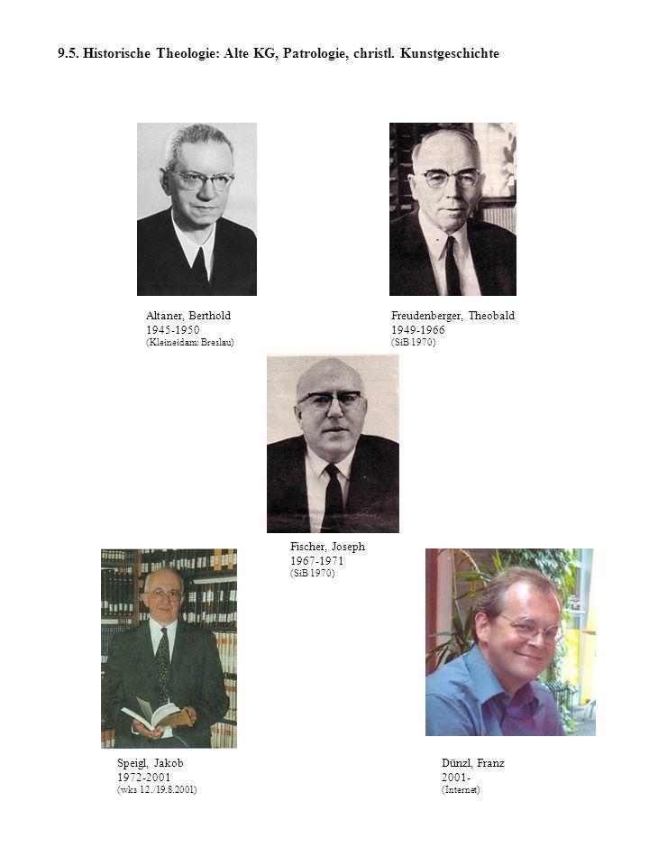 9.5. Historische Theologie: Alte KG, Patrologie, christl. Kunstgeschichte Altaner, Berthold 1945-1950 (Kleineidam: Breslau) Freudenberger, Theobald 19