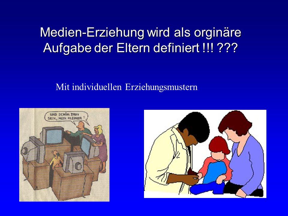 Medien-Erziehung wird als orginäre Aufgabe der Eltern definiert !!.