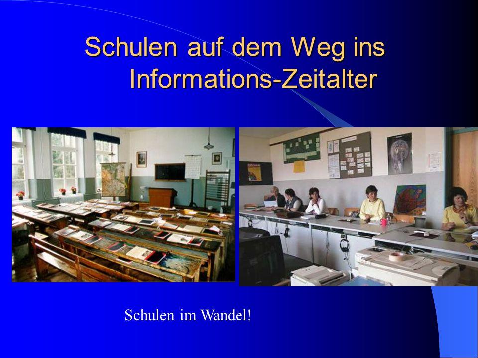 Schulen auf dem Weg ins Informations-Zeitalter Schulen im Wandel!