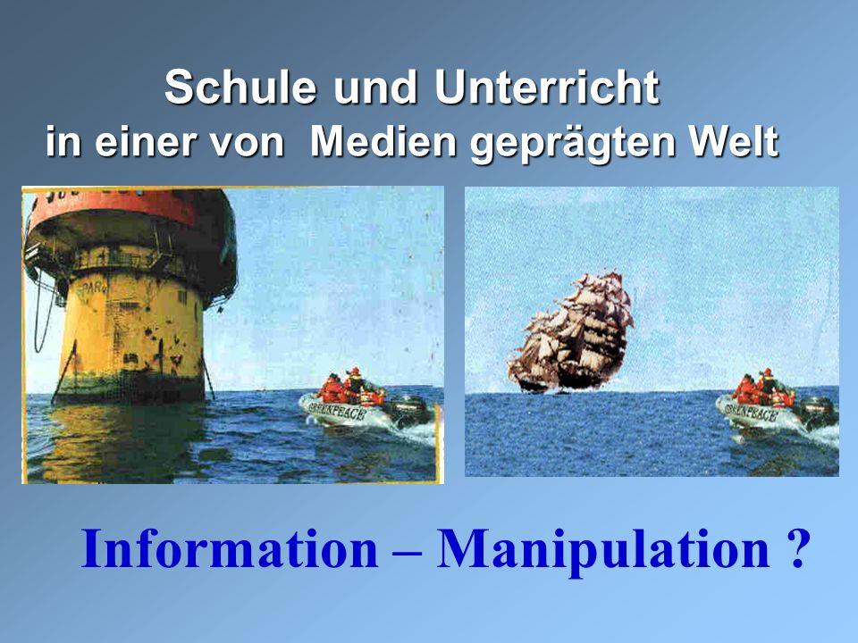 Information – Manipulation ? Schule und Unterricht in einer von Medien geprägten Welt