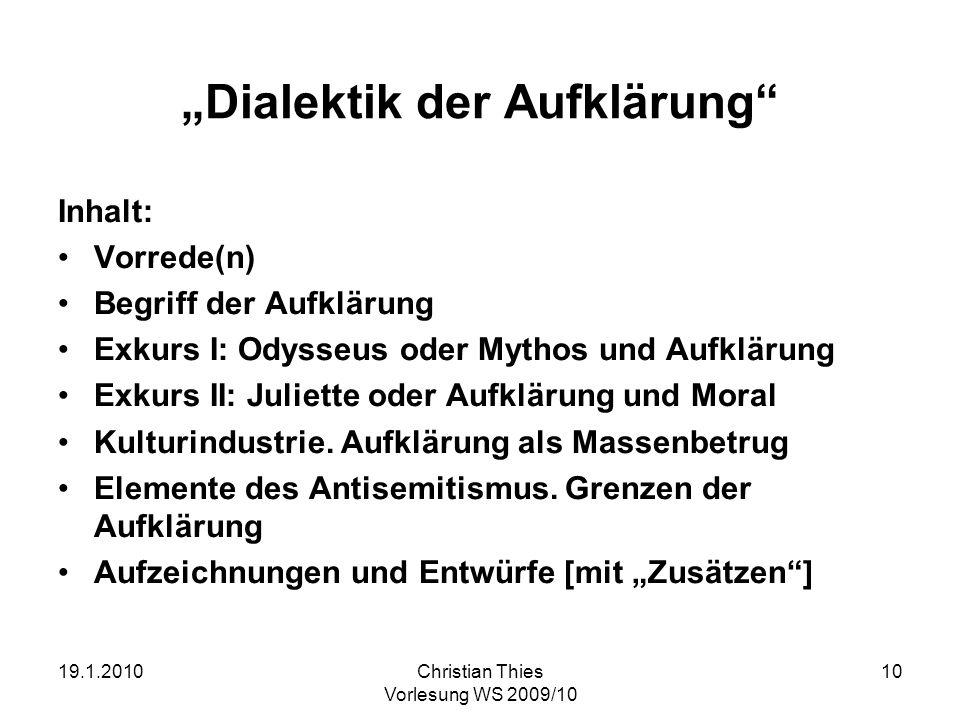 19.1.2010Christian Thies Vorlesung WS 2009/10 10 Dialektik der Aufklärung Inhalt: Vorrede(n) Begriff der Aufklärung Exkurs I: Odysseus oder Mythos und