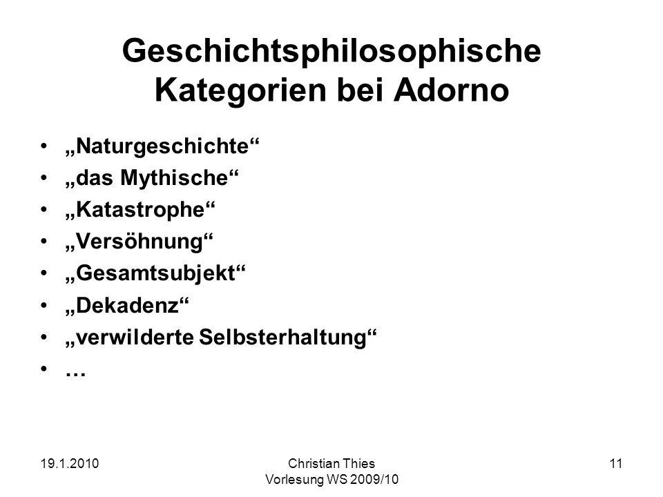 19.1.2010Christian Thies Vorlesung WS 2009/10 11 Geschichtsphilosophische Kategorien bei Adorno Naturgeschichte das Mythische Katastrophe Versöhnung G