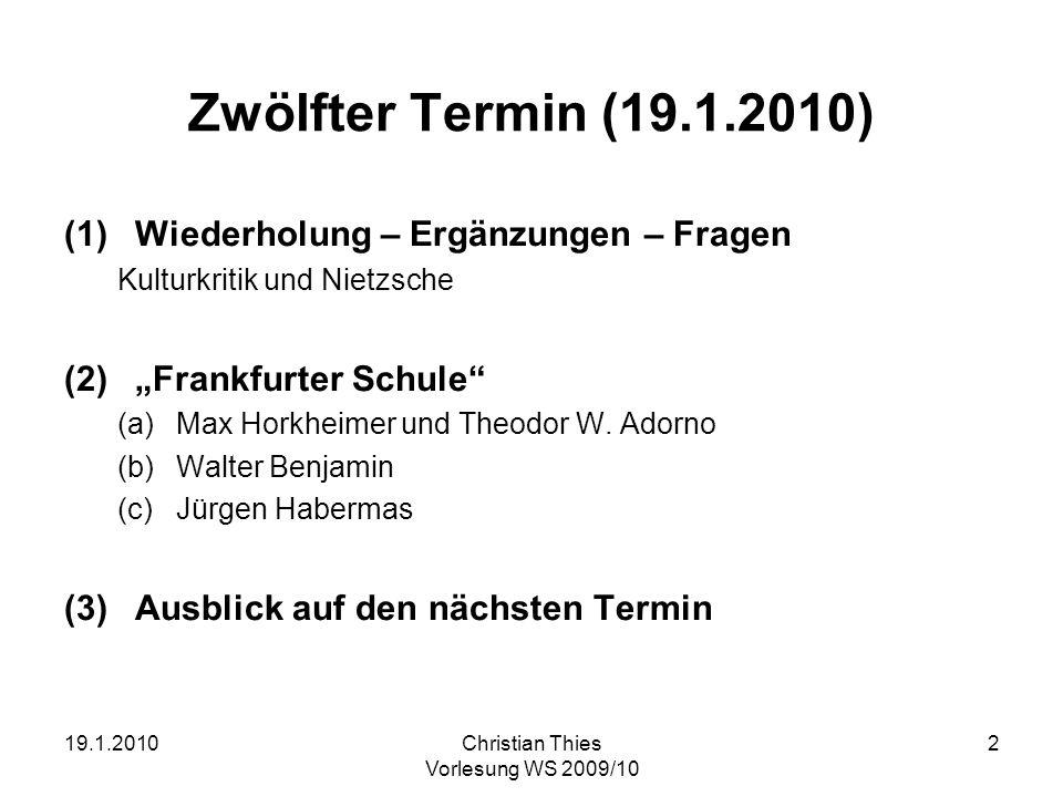 19.1.2010Christian Thies Vorlesung WS 2009/10 2 Zwölfter Termin (19.1.2010) (1)Wiederholung – Ergänzungen – Fragen Kulturkritik und Nietzsche (2)Frank